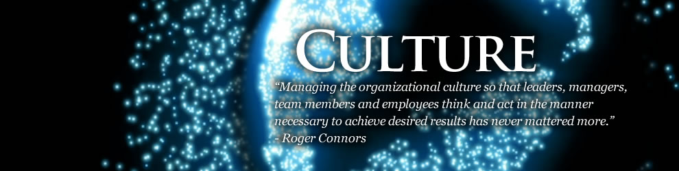 Culture - The experiences, beliefs and actions of the people in your organization constitute your culture. Managing the organizational culture so that leaders, managers, team members and employees think and act in the manner necessary to achieve desired results has never mattered more.