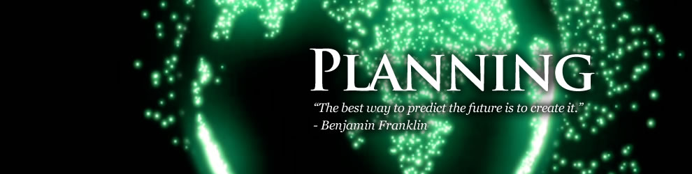 Planning - The best way to predict the future is to create it. -Benjamin Franklin