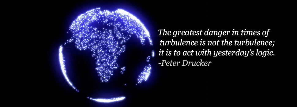 The greatest danger in times of turbulence is not the turbulence; it is to act with yesterday's logic. -Peter Drucker